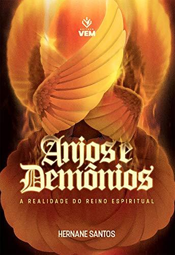 Anjos e Demônios: A realidade do Reino Espiritual