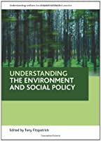 Understanding the environment and social policy (Understanding Welfare: Social Issues, Policy and Practice) by Unknown(2011-02-09)