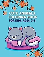 Cute Animals Coloring Book for Kids Ages 3-8: Cute and Fun 40 Coloring Pages of Animals; My First Animal Coloring Book for Kids Ages 4-8;