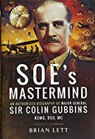 Soe's Mastermind: An Authorized Biography of Major General Sir Colin Gubbins Kcmg, Dso, Mc