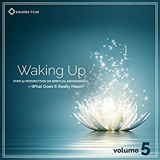 Waking Up: Volume 5     Over 30 Perspectives on Spiritual Awakening - What Does It Really Mean? Volume 5              By:                                                                                                                                 Robert Thurman,                                                                                        John Prendergast,                                                                                        Chris Grosso,                   and others                          Narrated by:                                                                                                                                 Robert Thurman,                                                                                        John Prendergast,                                                                                        Chris Grosso,                   and others                 Length: 3 hrs and 47 mins     2 ratings     Overall 5.0