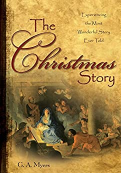 The Christmas Story GIFT: Experiencing the Most Wonderful Story Ever Told by [G.A. Myers]