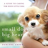 small dogs, big hearts - a book about caring for little dogs