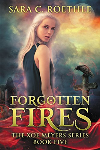 Forgotten Fires (Xoe Meyers Young Adult Urban Fantasy Book 5)