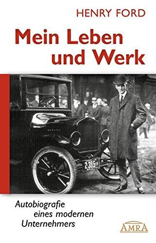 MEIN LEBEN UND WERK. Autobiografie eines modernen Unternehmers [Hardcoverausgabe mit 30 Originalfotos]