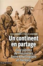 Un continent en partage - Cinq siècles de rencontres entre Amérindiens et Français de Gilles Havard