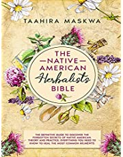 The Native American Herbalist's Bible: 3 in 1. The Perfect Guide to Discover All the Secrets of the Native American. Theory and Practice. Everything you Need to Know to Heal the Most Common Ailments