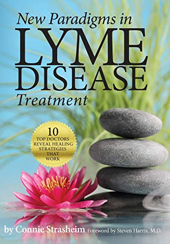 New Paradigms in Lyme Disease Treatment: 10 Top Doctors Reveal Healing Strategies That Work