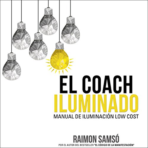 El Coach Iluminado: Manual de iluminación low cost (Consciencia nº 4) [The Illuminated Coach: Manual of Low Cost Lighting (Consciousness nº 4)] audiobook cover art