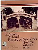 A Picture Post-Card History of New York's Broome County Area-- Binghamton, Johnson City, Endicott, Owego, and Surrounding Communities