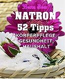 Natron - 52 Tipps: Schönheit, Gesundheit und Haushalt