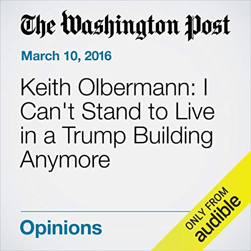 Keith Olbermann: I Can't Stand to Live in a Trump Building Anymore cover art
