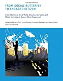 From Social Butterfly to Engaged Citizen: Urban Informatics, Social Media, Ubiquitous Computing, and Mobile Technology to Support Citizen Engagement (The MIT Press)