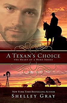 A Texan's Choice (The Heart of A Hero Book 3) by [Shelley Gray]