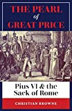 The Pearl of Great Price: Pius VI & the Sack of Rome