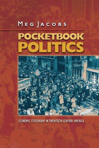 Pocketbook Politics: Economic Citizenship in Twentieth-Century America (Politics and Society in Modern America)