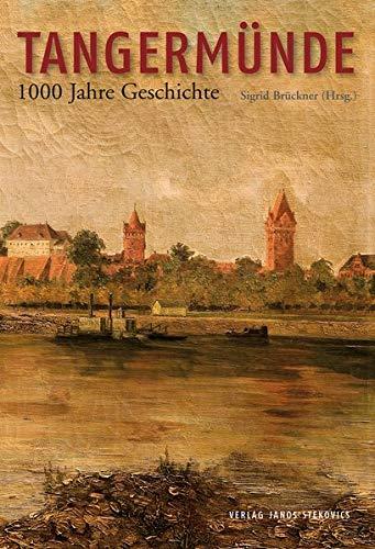 Tangermünde: 1000 Jahre Geschichte