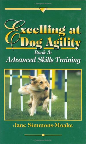 Excelling at Dog Agility: Book 3 : Advanced Skills...