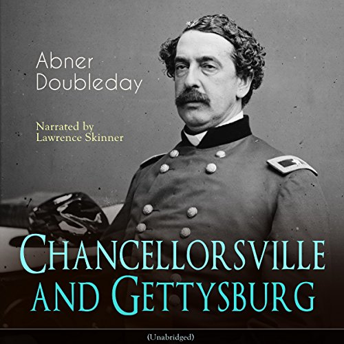 Chancellorsville and Gettysburg                   By:                                                                                                                                 Abner Doubleday                               Narrated by:                                                                                                                                 Lawrence Skinner                      Length: 6 hrs and 37 mins     Not rated yet     Overall 0.0