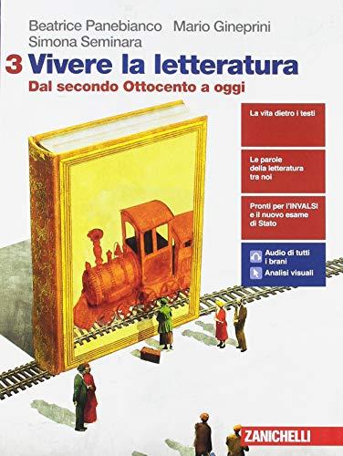 Vivere la letteratura. Per le Scuole superiori. Con e-book. Con espansione online. Dal secondo Ottocento a oggi (Vol. 3)