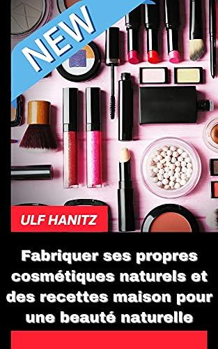 Couverture du livre Fabriquer ses propres cosmétiques naturels et des recettes maison pour une beauté naturelle