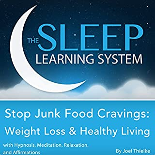 Stop Junk Food Cravings: Weight Loss and Healthy Living with Hypnosis, Meditation, Relaxation, and Affirmations cover art