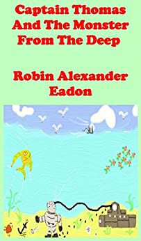 Captain Thomas And The Monster From The Deep by [Robin Alexander Eadon]