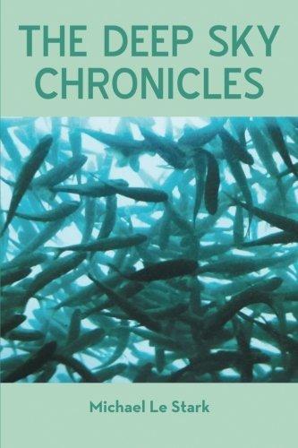 The Deep Sky Chronicles by Michael Le Stark (2016-08-26)