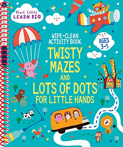 Wipe Clean Activity Book: Twisty Mazes and Lots of Dot to Dots for Little Hands Ages 3 to 5 (Start Little Learn Big Series)