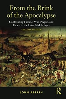 From the Brink of the Apocalypse: Confronting Famine, War, Plague and Death in the Later Middle Ages by John Aberth(2009-1...