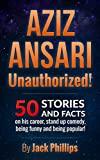 Aziz Ansari : Unauthorized!: 50 Facts and Stories on his career, stand-up comedy and how to be funny and how to be popular!