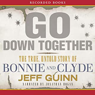 Go Down Together     The True, Untold Story of Bonnie and Clyde              By:                                                                                                                                 Jeff Guinn                               Narrated by:                                                                                                                                 Jonathan Hogan                      Length: 16 hrs and 25 mins     1,029 ratings     Overall 4.4