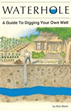 Waterhole: How to Dig Your Own Well