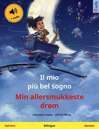 Il mio più bel sogno – Min allersmukkeste drøm (italiano – danese): Libro per bambini bilingue, con audiolibro (Sefa libri illustrati in due lingue) (Italian Edition)