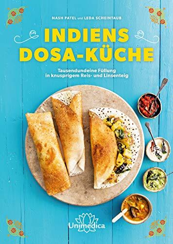 Indiens Dosa-Küche: Kreative Rezepte für das beliebteste Street Food Südindiens