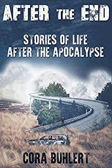 After the End: Stories of Life After the Apocalypse by [Cora Buhlert]