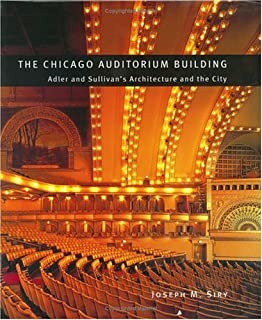 The Chicago Auditorium Building: Adler and Sullivan's Architecture and the City