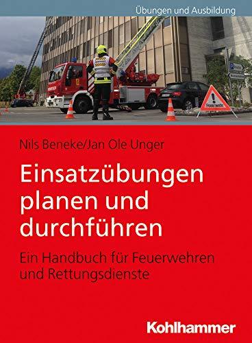 Einsatzübungen planen und durchführen: Ein Handbuch für Feuerwehren und Rettungsdienste: Ein Handbuch Fur Feuerwehren Und Rettungsdienste