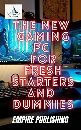 THE NEW GAMING PC FOR FRESH STARTERS AND DUMMIES (English Edition)