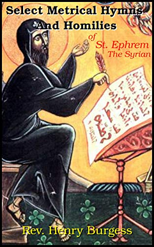 Select Metrical Hymns And Homilies Of St. Ephrem The Syrian (Ephraem Syrus) (English Edition)