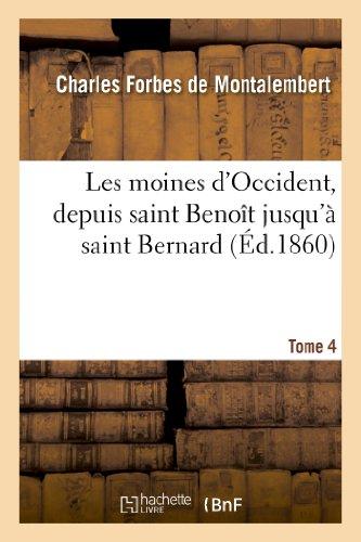 Les moines d'Occident, depuis saint Benoît jusqu'à saint Bernard. Tome 4