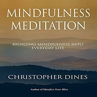 Mindfulness Meditation     Bringing Mindfulness into Everyday Life              By:                                                                                                                                 Christopher Dines                               Narrated by:                                                                                                                                 Christopher Dines                      Length: 2 hrs and 30 mins     7 ratings     Overall 4.6