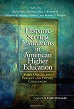 Hispanic-Serving Institutions in American Higher Education: Their Origin, and Present and Future Challenges