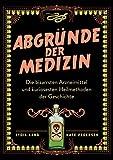 Abgründe der Medizin: Die bizarrsten Arzneimittel und kuriosesten Heilmethoden der Geschichte - Lydia Kang