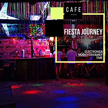 Fiesta Journey - Electronica Music For Family Time