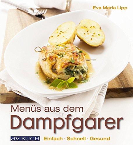 Menüs aus dem Dampfgarer: Einfach. Schnell. Gesund. (Genusswelten)
