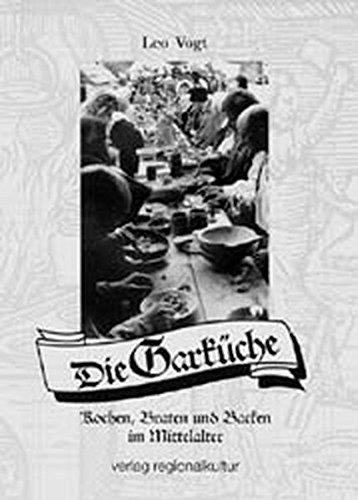 Die Garküche: Braten, Backen und Kochen im Mittelalter