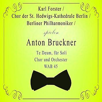 Chor der St. Hedwigs-Kathedrale Berlin / Berliner Philharmoniker / Karl Forster spielen: Anton Bruckner: Te Deum, für Soli, Chor und Orchester, Wab 45 (Live)