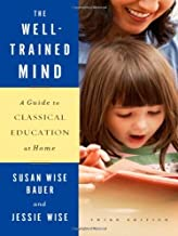 The Well-Trained Mind: A Guide to Classical Education at Home (Third Edition) by Susan Wise Bauer, Jessie Wise (May 4, 2009) Hardcover