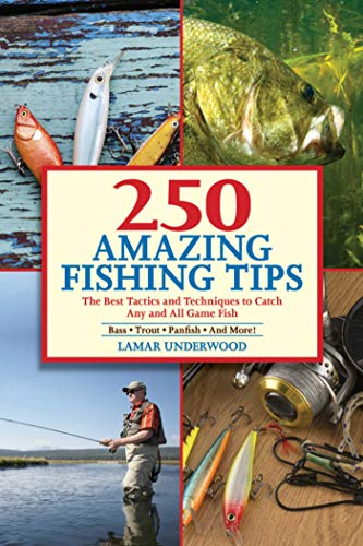 250 Amazing Fishing Tips: The Best Tactics and Techniques to Catch Any and All Game Fish